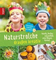 Naturstrolche draußen kreativ (eBook, PDF) - Elsäßer, Cornelia; Kaufmann, Birgit; Wolfsberger, Eva; Kühnl, Michael