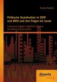 Politische Sozialisation in DDR und BRD und ihre Folgen bis heute: Inwieweit prägten staatliche Organe Ost-West-Unterschiede? (eBook, PDF)
