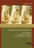 Außerschulischer Lernort Zoo: Das Potenzial zoologischer Gärten für den Erdkundeunterricht (eBook, PDF)