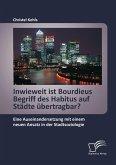 Inwieweit ist Bourdieus Begriff des Habitus auf Städte übertragbar? Eine Auseinandersetzung mit einem neuen Ansatz in der Stadtsoziologie (eBook, PDF)