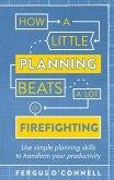 How a Little Planning Beats a Lot of Firefighting (eBook, ePUB)