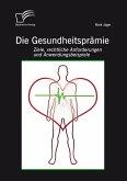 Die Gesundheitsprämie: Ziele, rechtliche Anforderungen und Anwendungsbeispiele (eBook, PDF)