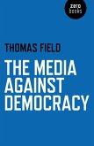 The Media Against Democracy (eBook, ePUB)