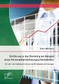 Einführung in das Marketing am Beispiel eines Personaldienstleistungsunternehmens: Ein Lehr- und Arbeitsbuch mit mehr als 80 Aufgaben und Lösungen (eBook, PDF)