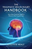 Traumatic Brain Injury Handbook: How a Near-Death Fall Led Me to Discover a New Consciousness