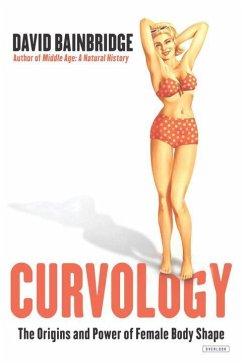 Curvology: The Origins and Power of Female Body Shape - Bainbridge, David