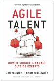 Agile Talent: How to Source and Manage Outside Experts