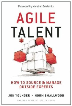 Agile Talent: How to Source and Manage Outside Experts - Younger, Jon; Smallwood, Norman