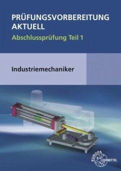 Prüfungsvorbereitung aktuell - Industriemechaniker/-in - Liedl, Jakob;Metz, Wilfried;Pawlitschko, Rudi