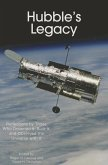 Hubble's Legacy: Reflections by Those Who Dreamed It, Built It, and Observed the Universe with It