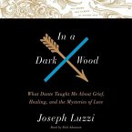 In a Dark Wood: What Dante Taught Me about Grief, Healing, and the Mysteries of Love