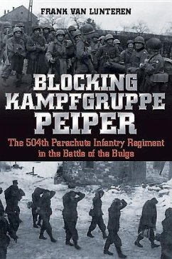 Blocking Kampfgruppe Peiper: The 504th Parachute Infantry Regiment in the Battle of the Bulge - van Lunteren, Frank
