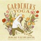 Gardener's Yoga: 40 Yoga Poses to Help Your Garden Flow