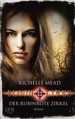 Mead, Richelle ∞ Bloodlines - Der rubinrote Zirkel