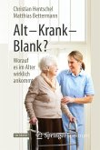 Alt - Krank - Blank?