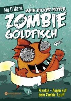 Frankie - Augen auf beim Zombie-Lauf! / Mein dicker fetter Zombie-Goldfisch Bd.8 - O'Hara, Mo