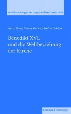 Benedikt XVI. und die Weltbeziehung der Kirche - Roos, Lothar;Spieker, Manfred;Münch, Werner