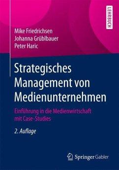 Strategisches Management von Medienunternehmen - Friedrichsen, Mike; Grüblbauer, Johanna; Haric, Peter