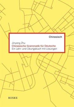 Chinesische Grammatik für Deutsche - Zhu, Jinyang