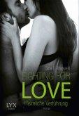 Heimliche Verführung / Fighting for Love Bd.1