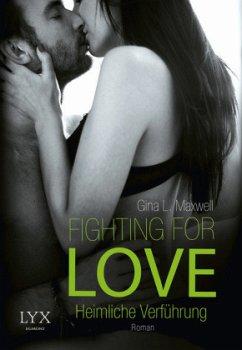 Heimliche Verführung / Fighting for Love Bd.1 - Maxwell, Gina L.