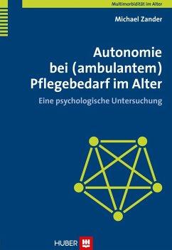 Autonomie bei (ambulantem) Pflegebedarf im Alter (eBook, PDF) - Zander, Michael