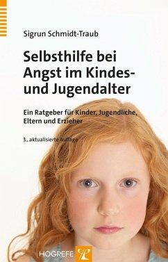 Selbsthilfe bei Angst im Kindes- und Jugendalter (eBook, ePUB) - Schmidt-Traub, Sigrun