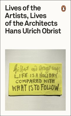 Lives of the Artists, Lives of the Architects (eBook, ePUB) - Obrist, Hans Ulrich