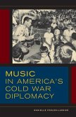 Music in America's Cold War Diplomacy (eBook, ePUB)