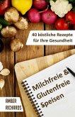 Milchfreie & Glutenfreie Speisen: 40 köstliche Rezepte für Ihre Gesundheit (eBook, ePUB)
