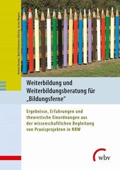 Weiterbildung und Weiterbildungsberatung für Bildungsferne (eBook, PDF) - Wagner, Farina; Bremer, Helmut; Kleemann-Göhring, Mark