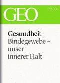 Gesundheit: Bindegewebe - unser innerer Halt (GEO eBook Single) (eBook, ePUB)