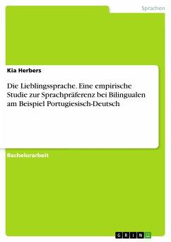 Die Lieblingssprache. Eine empirische Studie zur Sprachpräferenz bei Bilingualen am Beispiel Portugiesisch-Deutsch (eBook, PDF)