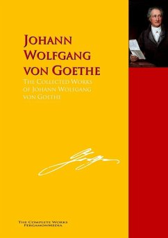 The Collected Works of Johann Wolfgang von Goethe (eBook, ePUB) - Goethe, Johann Wolfgang von