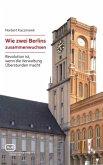 Wie zwei Berlins zusammenwuchsen