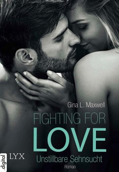 Unstillbare Sehnsucht / Fighting for Love Bd.3 (eBook, ePUB) - Maxwell, Gina L.