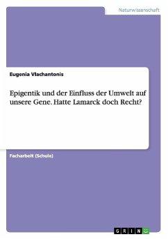 Epigentik und der Einfluss der Umwelt auf unsere Gene. Hatte Lamarck doch Recht? - Vlachantonis, Eugenia