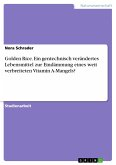 Golden Rice. Ein gentechnisch verändertes Lebensmittel zur Eindämmung eines weit verbreiteten Vitamin A-Mangels?