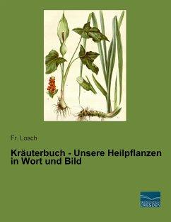 Kräuterbuch - Unsere Heilpflanzen in Wort und Bild