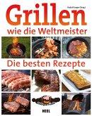 Grillen wie die Weltmeister: Die besten Rezepte (eBook, ePUB)