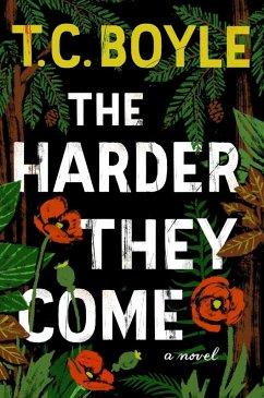 The Harder They Come (eBook, ePUB) - Boyle, T. C.