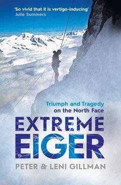 Extreme Eiger (eBook, ePUB) - Gillman, Peter; Gillman, Leni