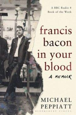 Francis Bacon in Your Blood - Peppiatt, Michael