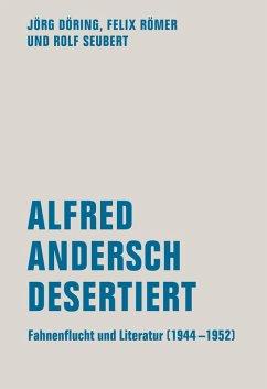 Alfred Andersch desertiert (eBook, ePUB) - Römer, Felix; Seubert, Rolf; Döring, Jörg