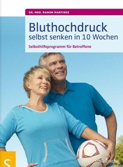 Bluthochdruck selbst senken in 10 Wochen (eBook, ePUB) - Martinez, Dr. med. Ramon