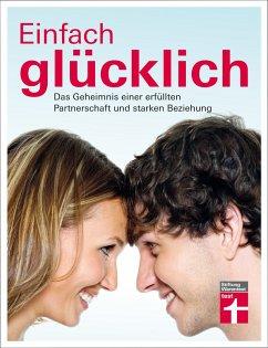 Einfach glücklich (eBook, PDF) - Bodenmann, Guy; Fux, Caroline