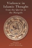 Violence in Islamic Thought from the Qurʾan to the Mongols