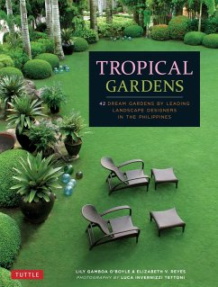 Tropical Gardens: 42 Dream Gardens by Leading Landscape Designers in the Philippines - O'Boyle, Lily Gamboa; Reyes, Elizabeth