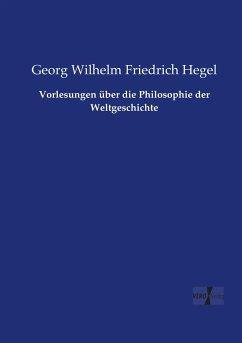 Vorlesungen über die Philosophie der Weltgeschichte - Hegel, Georg Wilhelm Friedrich