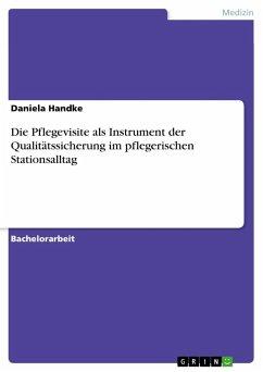 Die Pflegevisite als Instrument der Qualitätssicherung im pflegerischen Stationsalltag - Handke, Daniela